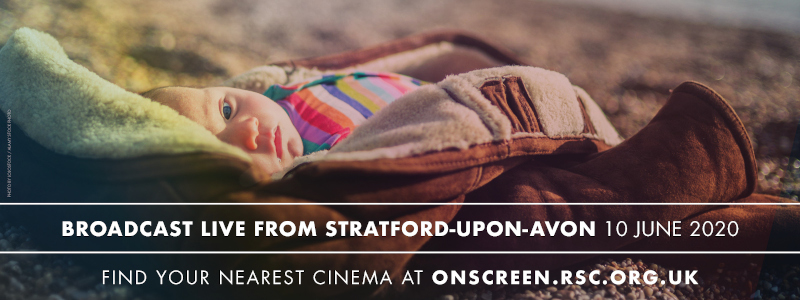 Baby on beach. Broadcast live from Stratford-upon-Avon. 10 June 2020. Find your nearest cinema at onscreen.rsc.org.uk.